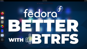 Fedora 33 paves the way forward with BTRFS