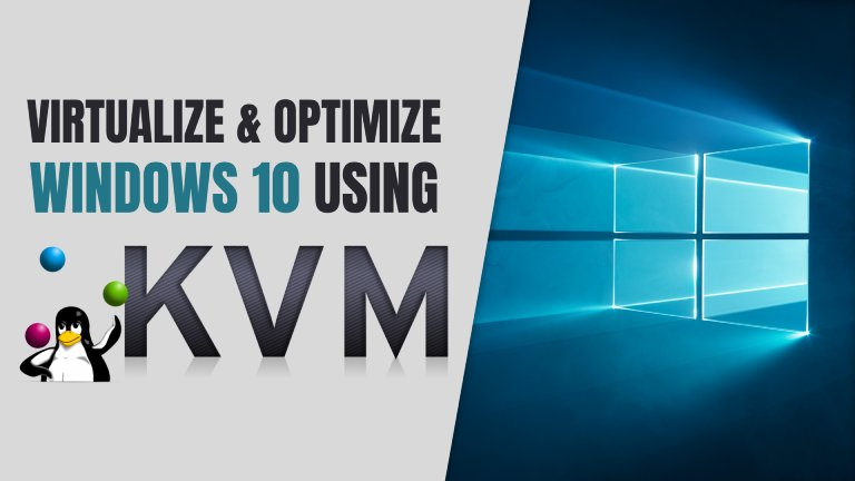 How To Use Linux KVM To Optimize Your Windows 10 Virtual Machine